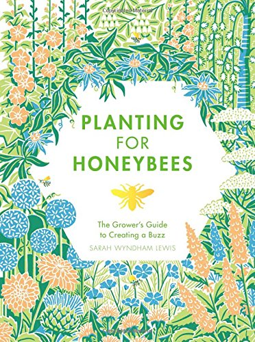 Download Planting for Honeybees: The Grower's Guide to Creating a Buzz