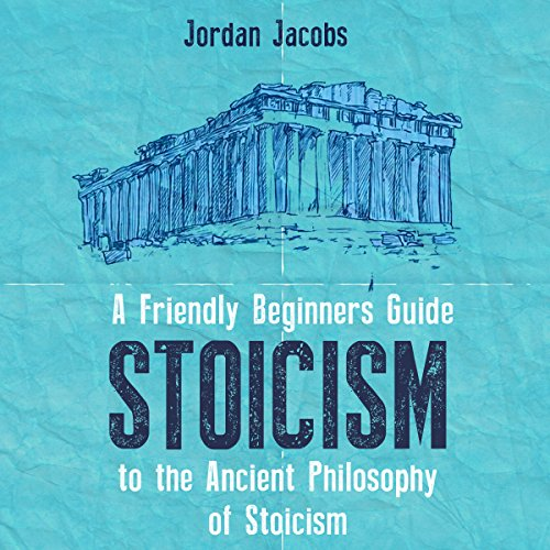 Stoicism: A Friendly Beginners Guide to the Ancient Philosophy of Stoicism cover art