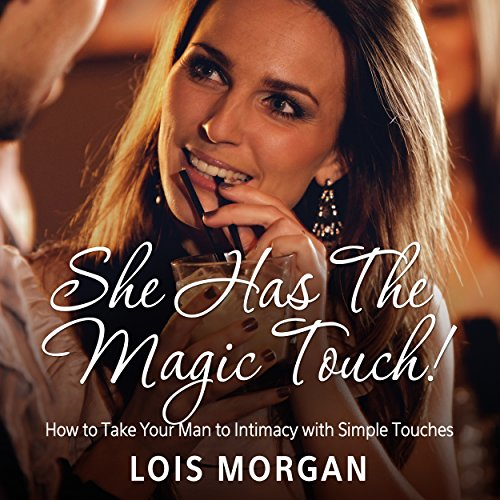 She Has the Magic Touch!     How to Take Your Man to Intimacy with Simple Touches              By:                                                                                                                                 Lois Morgan                               Narrated by:                                                                                                                                 Alison Wallis                      Length: 51 mins     Not rated yet     Overall 0.0