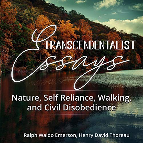 Transcendentalist Essays: Nature, Self Reliance, Walking, and Civil Disobedience audiobook cover art