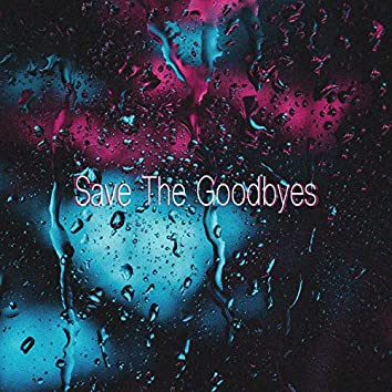 Save the Goodbyes