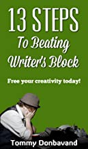 13 Steps to Beating Writer's Block: Free your creativity today!
