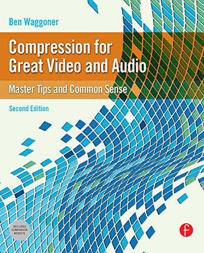 Compression for Great Video and Audio: Master Tips and Common Sense (DV Expert) (English Edition)