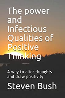The power and Infectious Qualities of Positive Thinking: A way to alter thoughts and draw positivity