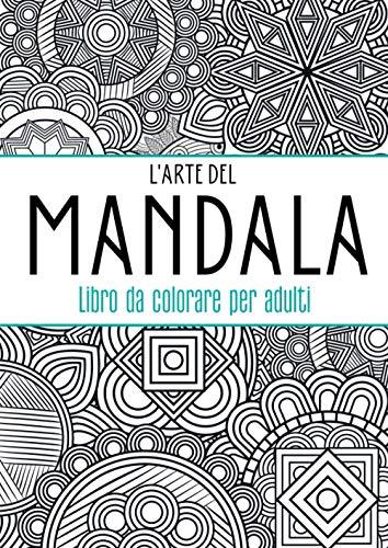 L'arte del mandala - Libro da colorare per adulti: Mandala da colorare adulti | Libri da colorare | Mandala da colorare | Libro da colorare antistress ... da colorare per adulti | Libri da colorare