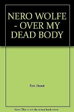 NERO WOLFE - OVER MY DEAD BODY