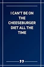 I Can'T Be On The Cheeseburger Diet All The Time: Blank Lined Notebook | Soft Glossy Cover