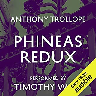 Phineas Redux                   By:                                                                                                                                 Anthony Trollope                               Narrated by:                                                                                                                                 Timothy West                      Length: 23 hrs and 50 mins     222 ratings     Overall 4.7