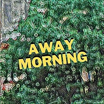 Away Morning