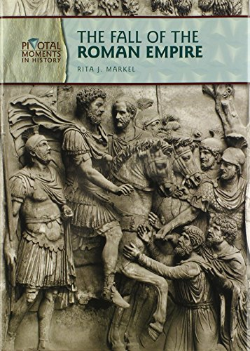 The Fall of the Roman Empire (Pivotal Moments in History)