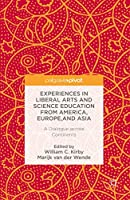 Experiences in Liberal Arts and Science Education from America, Europe, and Asia: A Dialogue across Continents