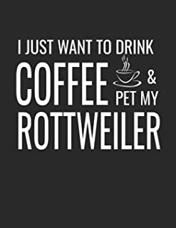 I Just Want To Drink Coffee And Pet My Rottweiler: College Ruled Dog Lined Notebook A Composition Journal Planner, Blank Diary