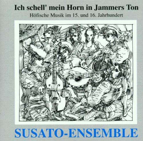 Ich schell' mein Horn in Jammers Ton (Höfische Musik im 15. und 16. Jahrhundert)