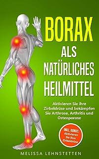 Borax als natürliches Heilmittel: Aktivieren Sie ihre Zirbeldrüse und bekämpfen Sie Arthrose, Arthritis und Osteoporose. I...