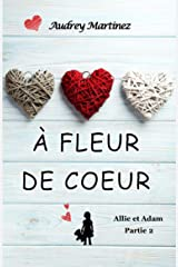A fleur de coeur: L'amour peut-il se bâtir sur les cendres du passé? (Allie et Adam - Partie 2) Format Kindle
