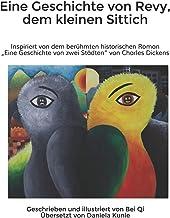 """Eine Geschichte von Revy, dem kleinen Sittich: Inspiriert von dem berühmten historischen Roman """"Eine Geschichte von zwei S..."""