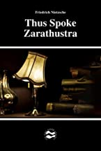 Thus Spoke Zarathustra by Friedrich Nietzsche (English Edition)