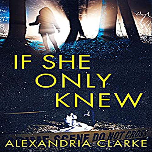 If She Only Knew Audiobook By Alexandria Clarke cover art
