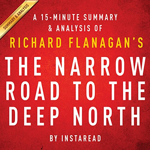 The Narrow Road to the Deep North by Richard Flanagan - A 15-Minute Summary & Analysis audiobook cover art