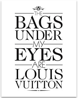 The Bags Under My Eyes Are Louis Vuitton - 11x14 Unframed Typography Art Print - Great Gift Under $15 for Louis Vuitton Fans and Collectors