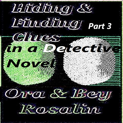 Part 3! Hiding & Finding the Clues in a Detective Novel: Write a Good Mystery audiobook cover art