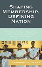 Shaping Membership, Defining Nation: The Cultural Politics of African Indians in South Asia