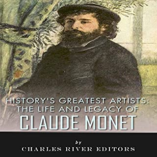 History's Greatest Artists: The Life and Legacy of Claude Monet audiobook cover art