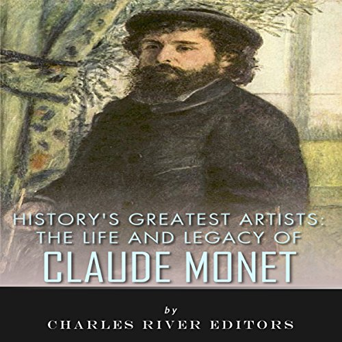 Couverture de History's Greatest Artists: The Life and Legacy of Claude Monet