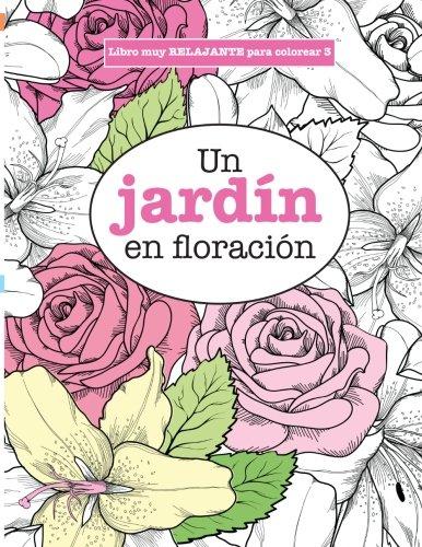Libros para Colorear Adultos 3: Un jardín en floración: Volume 3 (Libros muy RELAJANTES para colorear)