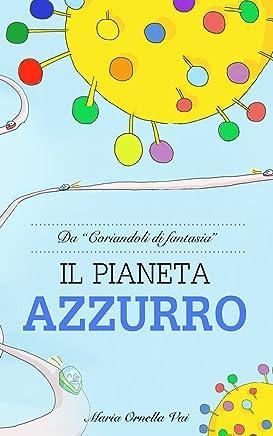 Il Pianeta Azzurro: La stupidita degli uomini,ha impedito a questi strani terrestri di vivere sulla Terra. (Coriandoli di fantasia Vol. 1)
