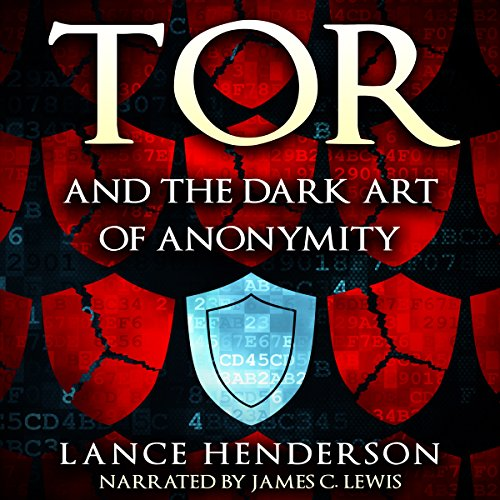 Tor and the Dark Art of Anonymity: How to Be Invisible from NSA Spying                   By:                                                                                                                                 Lance Henderson                               Narrated by:                                                                                                                                 James C. Lewis                      Length: 3 hrs and 20 mins     238 ratings     Overall 4.3