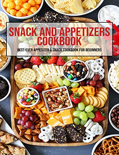 Snack And Appetizers Cookbook: B...