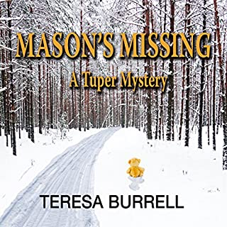 Mason's Missing     A Tuper Mystery, Book 1              By:                                                                                                                                 Teresa Burrell                               Narrated by:                                                                                                                                 John Bell                      Length: 7 hrs and 15 mins     20 ratings     Overall 4.5
