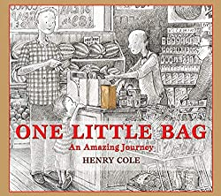 Image: One Little Bag: An Amazing Journey | Hardcover: 48 pages | by Henry Cole (Author, Illustrator). Publisher: Scholastic Press (April 7, 2020)