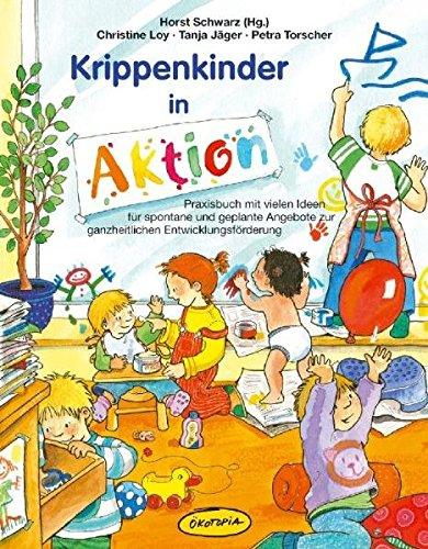 Krippenkinder in Aktion: Praxisbuch mit vielen Ideen für spontane und geplante Angebote zur ganzheitlichen Entwicklungsförderung (Praxisbücher für den pädagogischen Alltag)