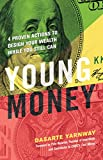 Young Money: 4 Proven Actions to Design Your Wealth While You Still Can