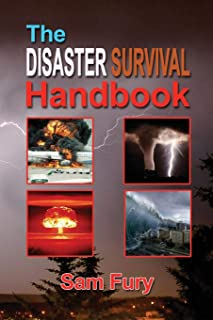 The Disaster Survival Handbook: A Disaster Survival Guide for Man-Made and Natural Disasters (Escape, Evasion, and Survival)