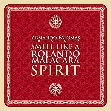 Smell Like a Rolando Malacara Spirit