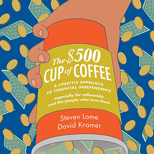 The $500 Cup of Coffee     A Lifestyle Approach to Financial Independence              By:                                                                                                                                 Steven Lome,                                                                                        David Kramer                               Narrated by:                                                                                                                                 Sean Pratt                      Length: 6 hrs and 51 mins     1 rating     Overall 5.0