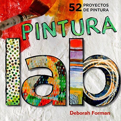 Laboratorio de pintura: 52 Proyectos de pintura