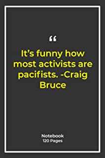 It's funny how most activists are pacifists. -Craig Bruce: Notebook Gift with funny Quotes| Notebook Gift |Notebook For Hi...