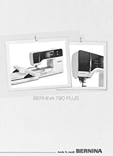 Bernina 790 Plus Sewing Embroidery Quilting Machine Owners Instruction Manual