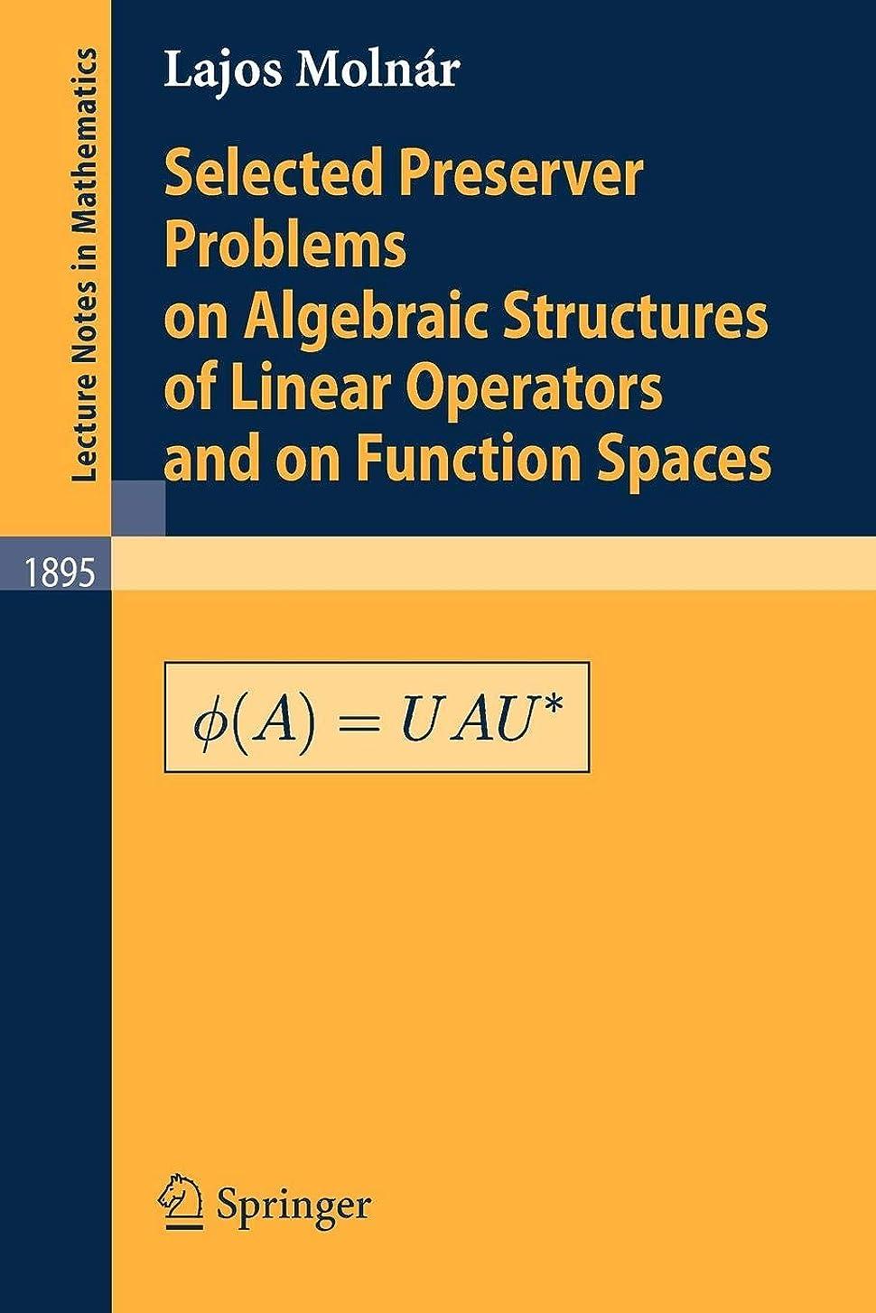 文法広げる郊外Selected Preserver Problems on Algebraic Structures of Linear Operators and on Function Spaces (Lecture Notes in Mathematics)