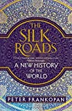 The Silk Roads - A New History of the World by Peter Frankopan (2015-08-27) - 27/08/2015