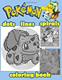 Pokemon Dots Lines Spirals Coloring Book: A new stress relief and relaxation for kids and adults