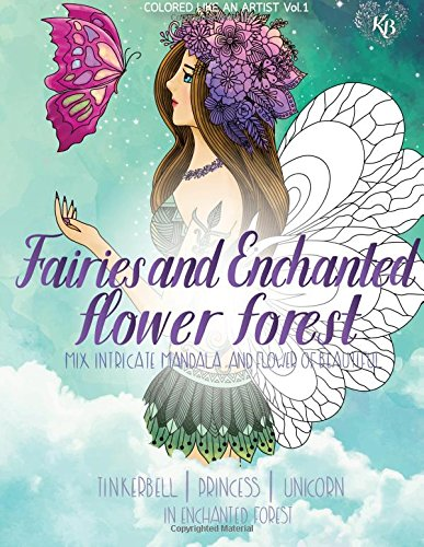 FAIRIES and ENCHANTED FLOWER FOREST, Mix flower,Tinkerbell , princess, unicorn in enchanted forest: Color liked an artist coloring book series, 25 pictures