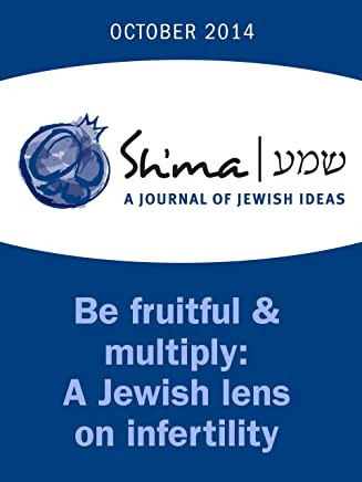 Shma on Be fruitful & multiply: A Jewish lens on infertility (Shma Journal: Independent Thinking on Contemporary Judaism Book 45) (English Edition)