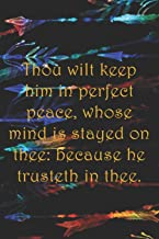 Thou wilt keep him in perfect peace, whose mind is stayed on thee: because he trusteth in thee.: College ruled, lined paper