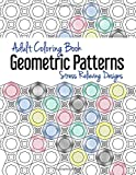 Adult Coloring Book: Geometric Patterns: Stress Relieving Designs