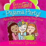 Secret Keeper Girl® Pajama Party: Plan a Party Worth Losing Sleep Over (Secret Keeper (Harvest House))